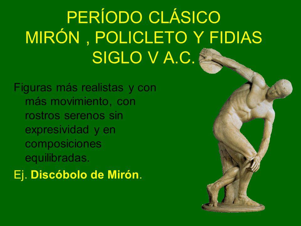 PERÍODO CLÁSICO MIRÓN , POLICLETO Y FIDIAS SIGLO V A.C.