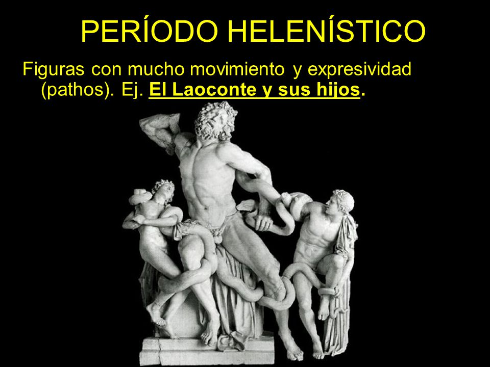 PERÍODO HELENÍSTICO Figuras con mucho movimiento y expresividad (pathos).