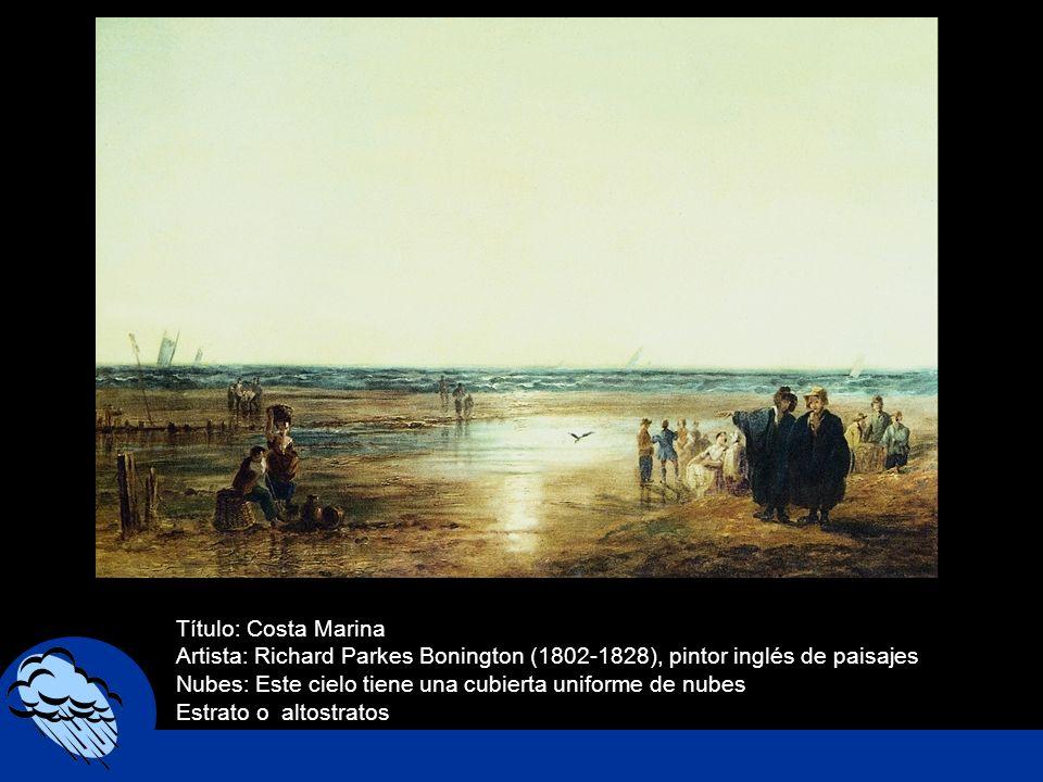 Título: Costa MarinaArtista: Richard Parkes Bonington (1802-1828), pintor inglés de paisajes. Nubes: Este cielo tiene una cubierta uniforme de nubes.