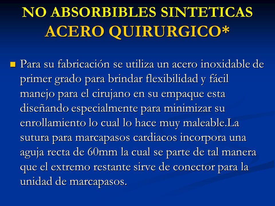 NO ABSORBIBLES SINTETICAS ACERO QUIRURGICO*
