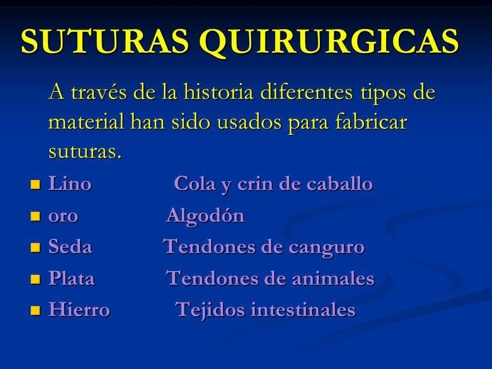 SUTURAS QUIRURGICASA través de la historia diferentes tipos de material han sido usados para fabricar suturas.