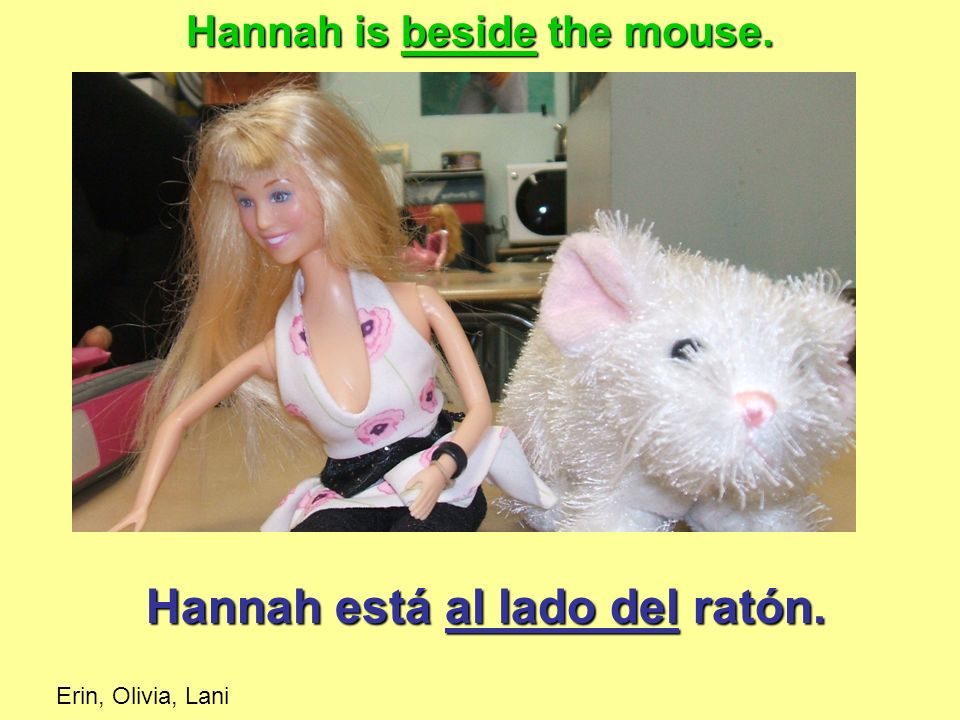 Hannah is beside the mouse.