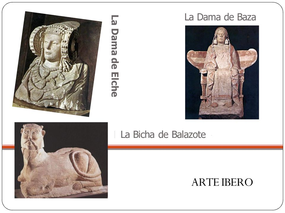 La Dama de Elche La Dama de Baza La Bicha de Balazote ARTE IBERO