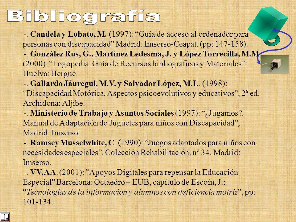 Bibliografía -. Candela y Lobato, M. (1997): Guía de acceso al ordenador para personas con discapacidad Madrid: Imserso-Ceapat. (pp: 147-158).