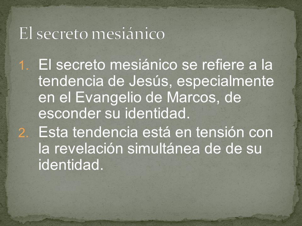 El secreto mesiánico El secreto mesiánico se refiere a la tendencia de Jesús, especialmente en el Evangelio de Marcos, de esconder su identidad.