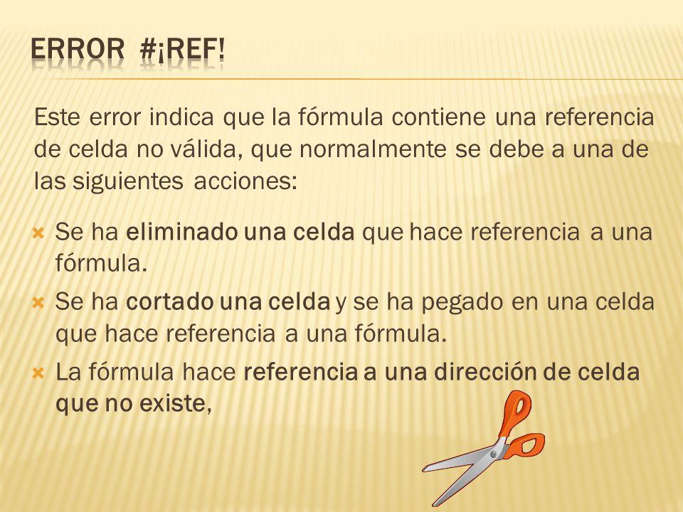 ERROR #¡REF! Este error indica que la fórmula contiene una referencia de celda no válida, que normalmente se debe a una de las siguientes acciones: