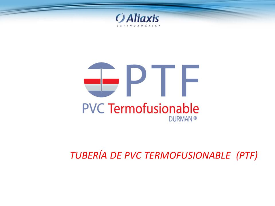 TUBERÍA DE PVC TERMOFUSIONABLE (PTF)