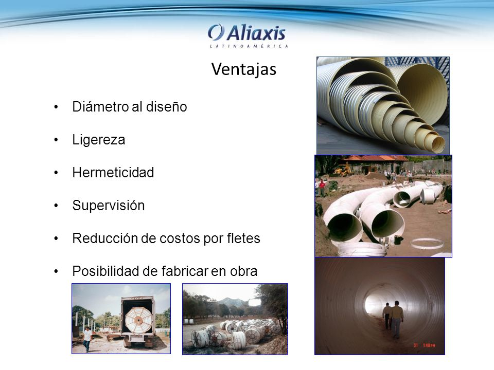 Ventajas Diámetro al diseño Ligereza Hermeticidad Supervisión