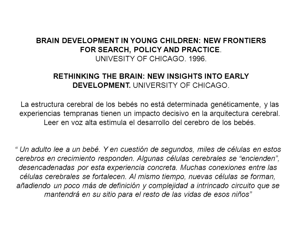 BRAIN DEVELOPMENT IN YOUNG CHILDREN: NEW FRONTIERS FOR SEARCH, POLICY AND PRACTICE.
