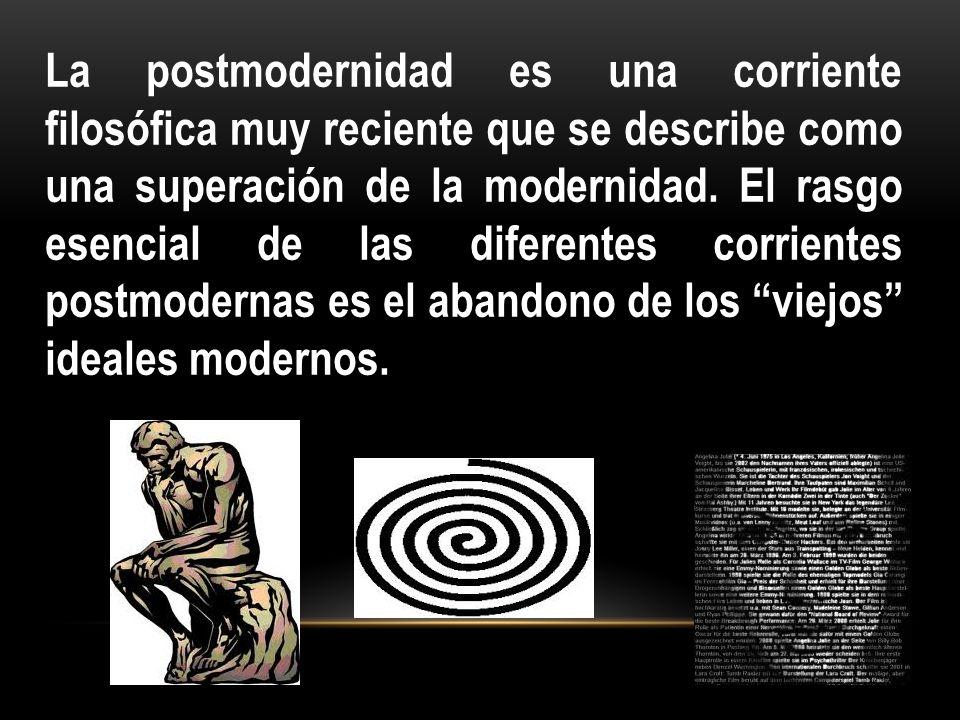 La postmodernidad es una corriente filosófica muy reciente que se describe como una superación de la modernidad.
