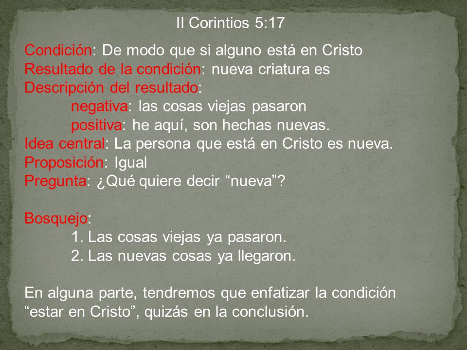 II Corintios 5:17 Condición: De modo que si alguno está en Cristo. Resultado de la condición: nueva criatura es.