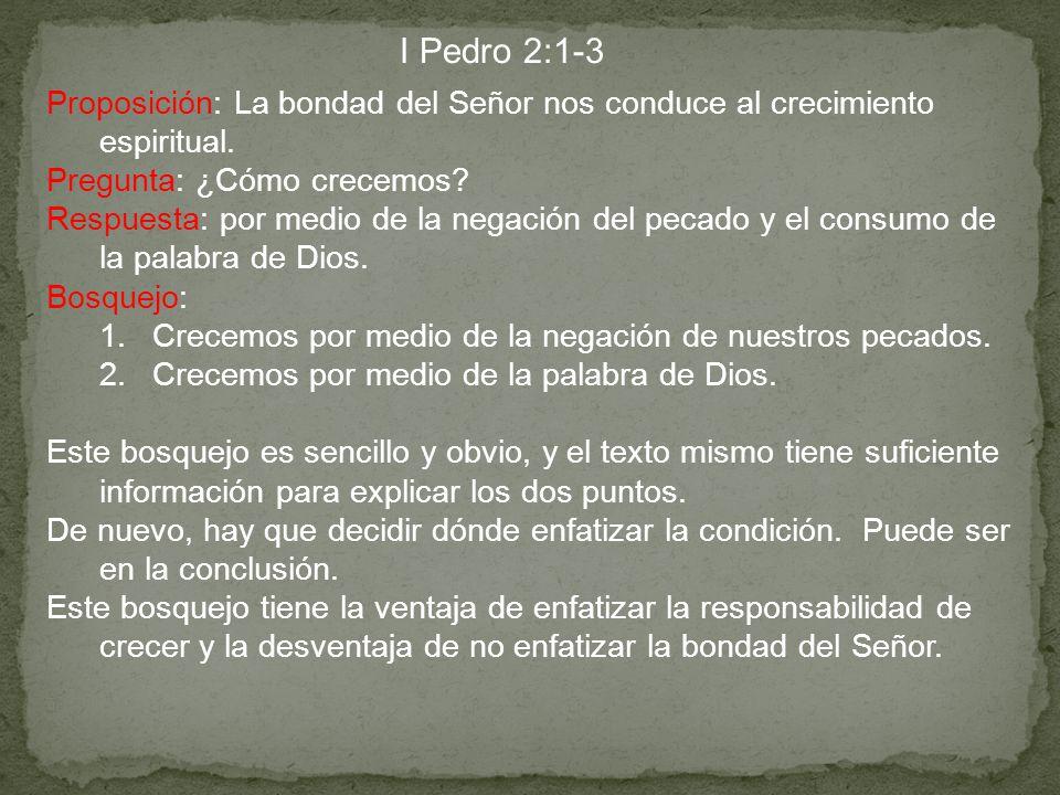 I Pedro 2:1-3 Proposición: La bondad del Señor nos conduce al crecimiento espiritual. Pregunta: ¿Cómo crecemos
