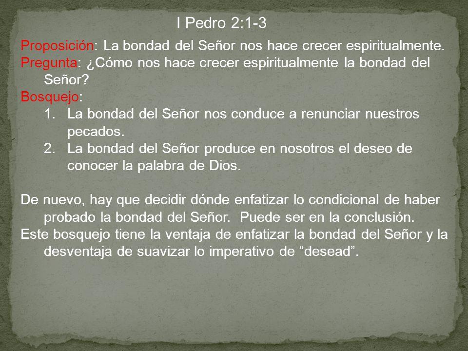 I Pedro 2:1-3 Proposición: La bondad del Señor nos hace crecer espiritualmente. Pregunta: ¿Cómo nos hace crecer espiritualmente la bondad del Señor