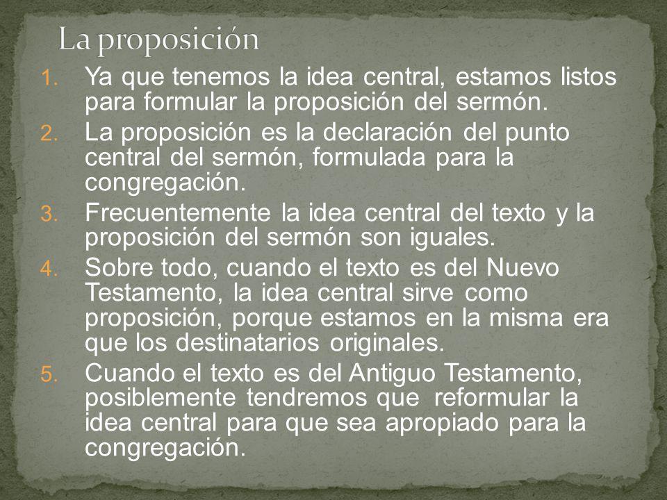 La proposición Ya que tenemos la idea central, estamos listos para formular la proposición del sermón.