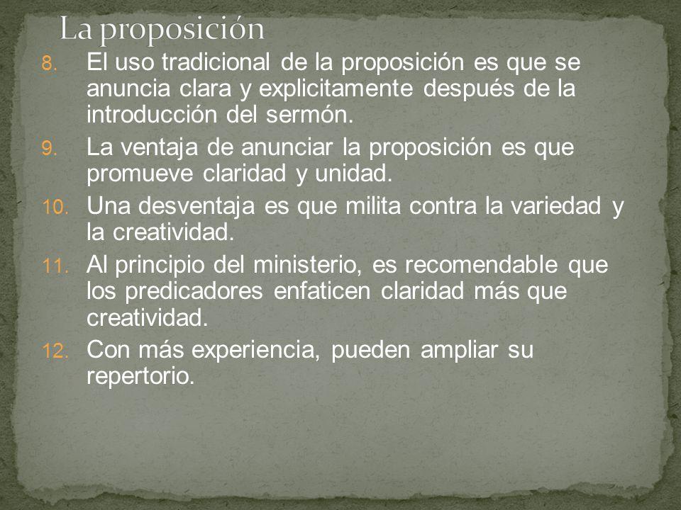 La proposición El uso tradicional de la proposición es que se anuncia clara y explicitamente después de la introducción del sermón.