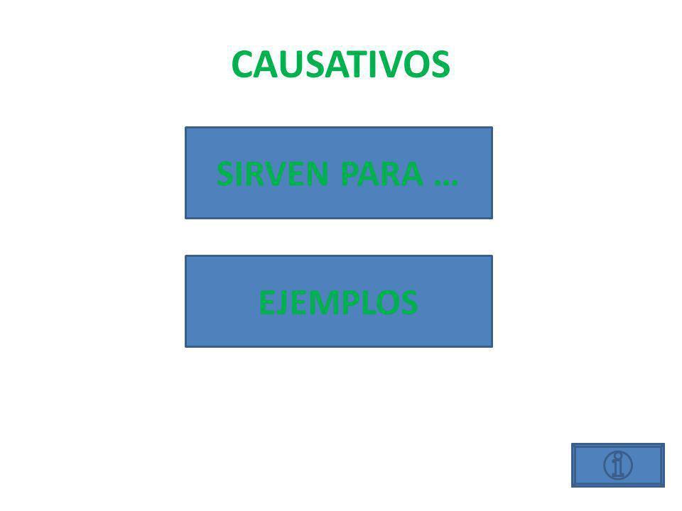 CAUSATIVOS SIRVEN PARA … EJEMPLOS
