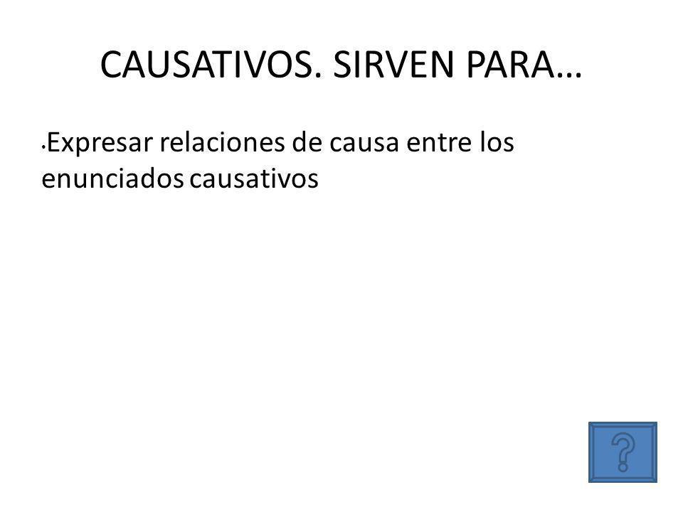 CAUSATIVOS. SIRVEN PARA…
