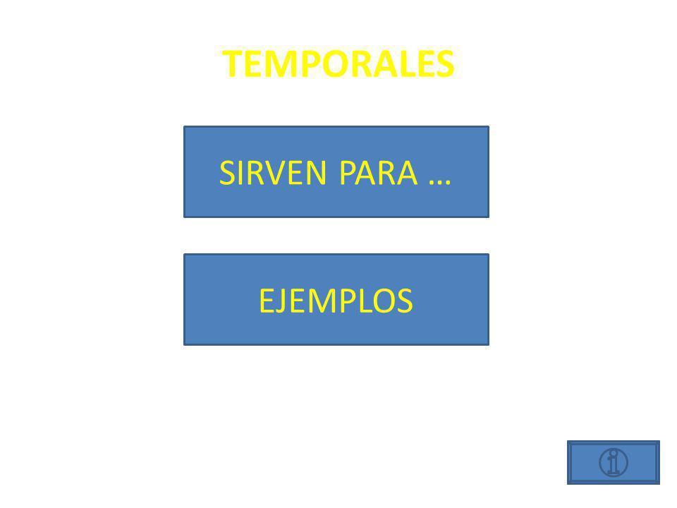 TEMPORALES SIRVEN PARA … EJEMPLOS