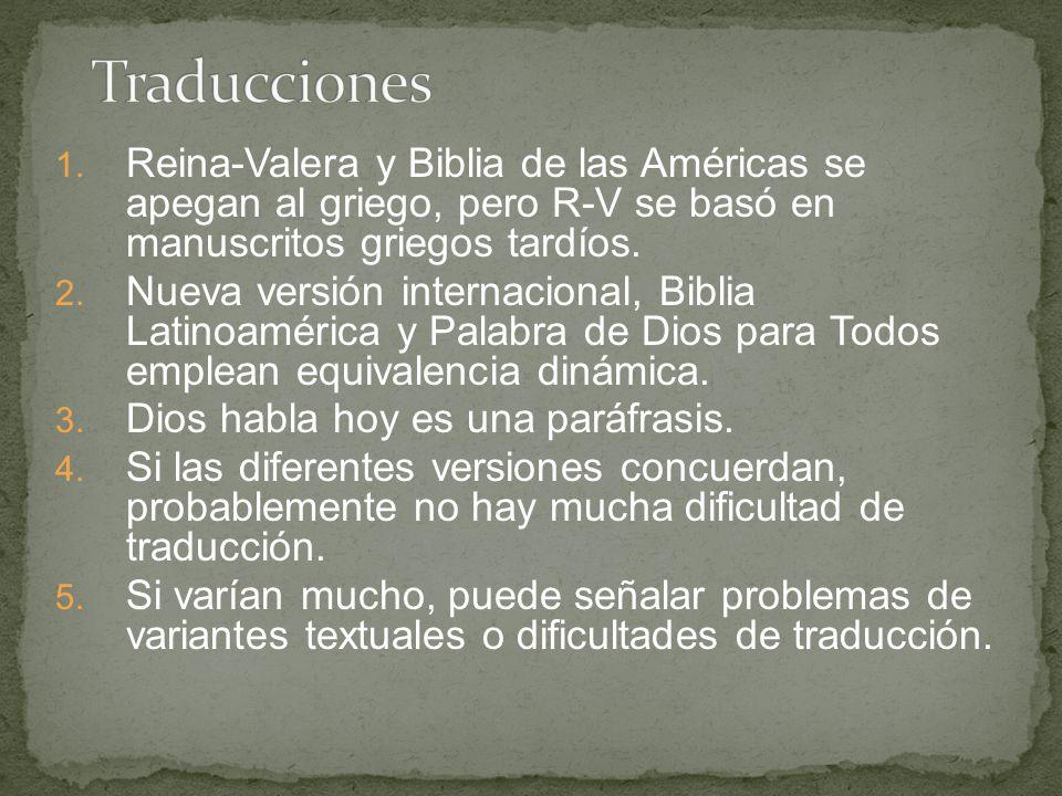 Traducciones Reina-Valera y Biblia de las Américas se apegan al griego, pero R-V se basó en manuscritos griegos tardíos.