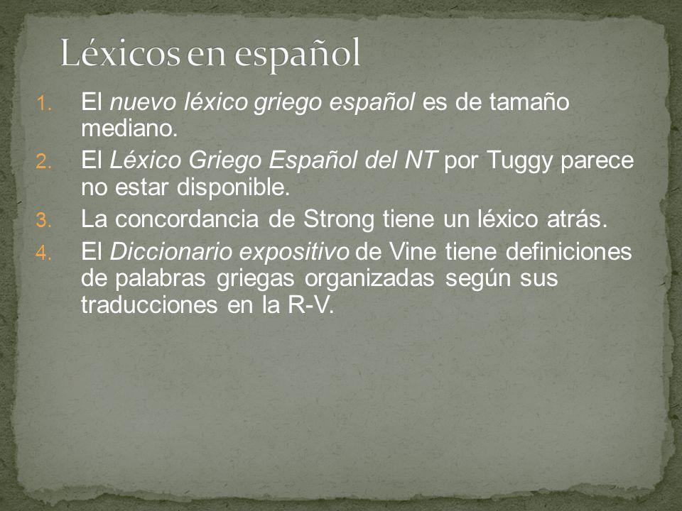 Léxicos en español El nuevo léxico griego español es de tamaño mediano. El Léxico Griego Español del NT por Tuggy parece no estar disponible.
