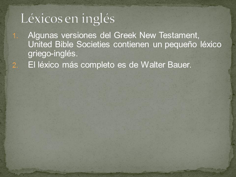 Léxicos en inglés Algunas versiones del Greek New Testament, United Bible Societies contienen un pequeño léxico griego-inglés.
