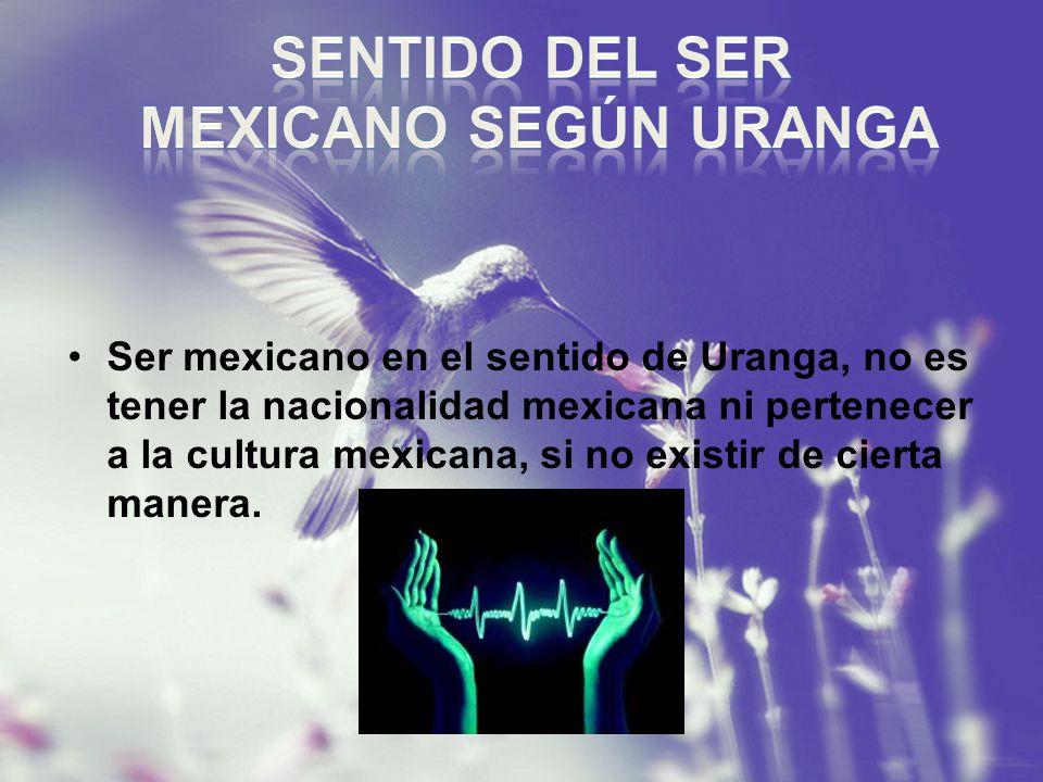 SENTIDO DEL SER MEXICANO SEGÚN URANGA