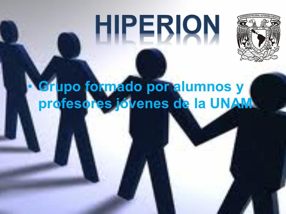 HIPERION Grupo formado por alumnos y profesores jóvenes de la UNAM