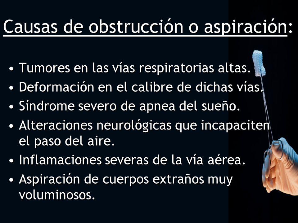 Causas de obstrucción o aspiración: