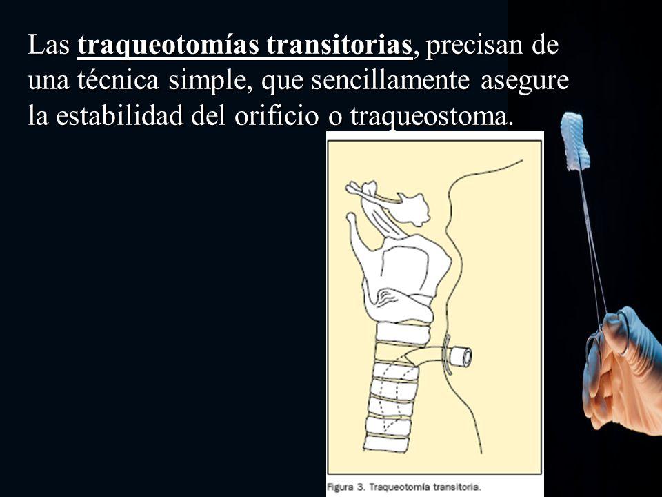 Las traqueotomías transitorias, precisan de una técnica simple, que sencillamente asegure la estabilidad del orificio o traqueostoma.