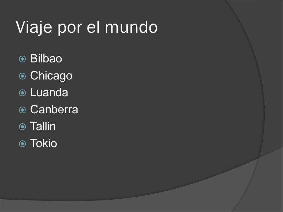 Viaje por el mundo Bilbao Chicago Luanda Canberra Tallin Tokio