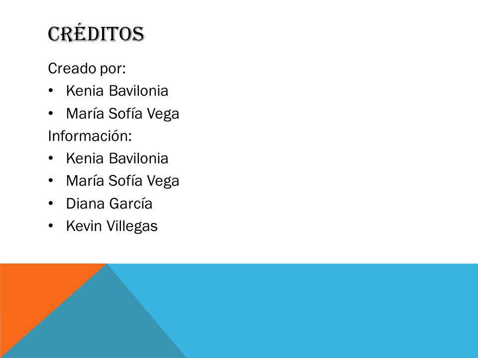 créditos Creado por: Kenia Bavilonia María Sofía Vega Información: