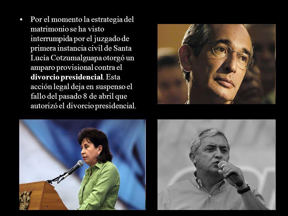 Por el momento la estrategia del matrimonio se ha visto interrumpida por el juzgado de primera instancia civil de Santa Lucía Cotzumalguapa otorgó un amparo provisional contra el divorcio presidencial.