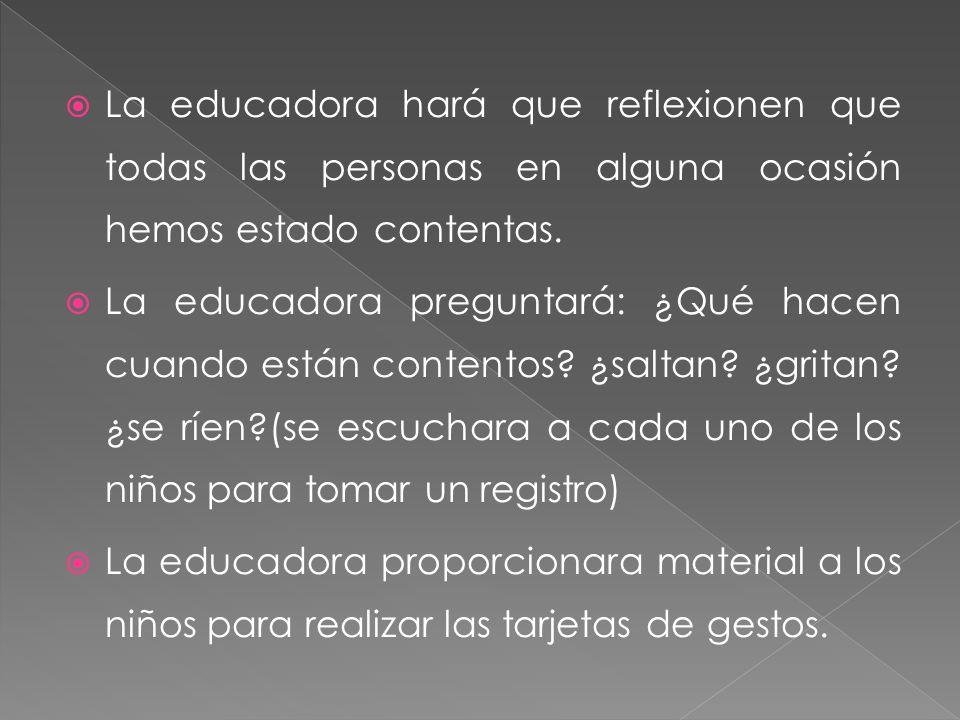 La educadora hará que reflexionen que todas las personas en alguna ocasión hemos estado contentas.