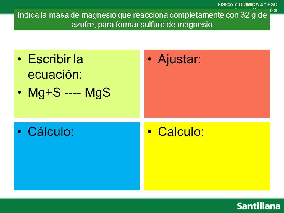Escribir la ecuación: Mg+S ---- MgS Ajustar: Cálculo: Calculo: