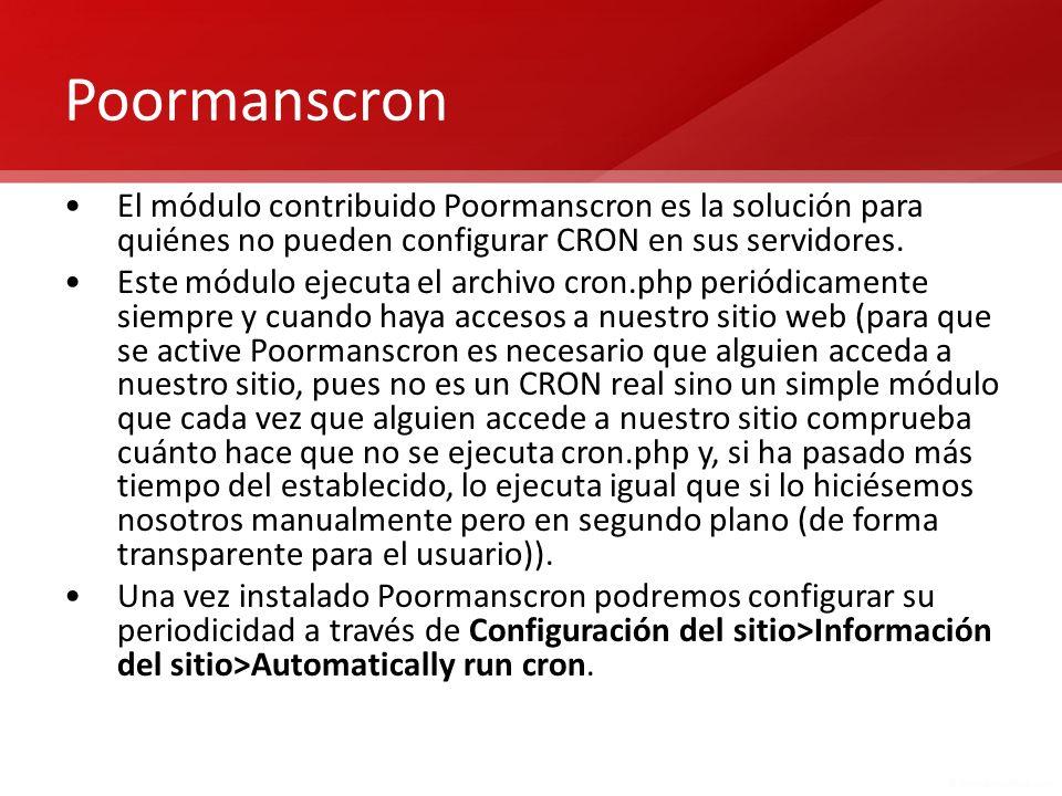 Poormanscron El módulo contribuido Poormanscron es la solución para quiénes no pueden configurar CRON en sus servidores.