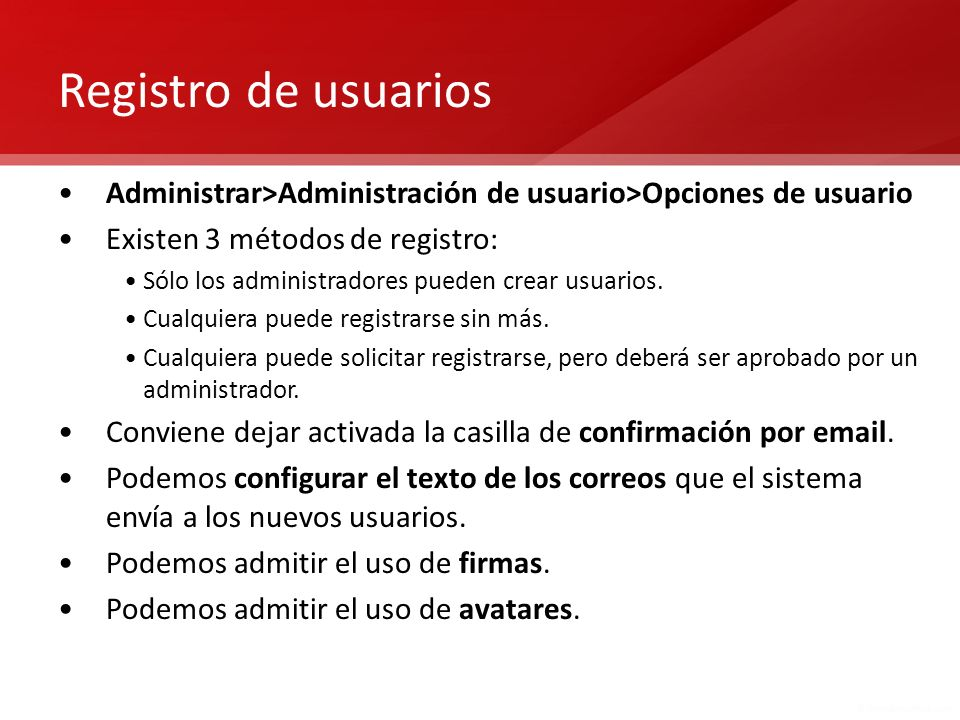 Registro de usuarios Administrar>Administración de usuario>Opciones de usuario. Existen 3 métodos de registro: