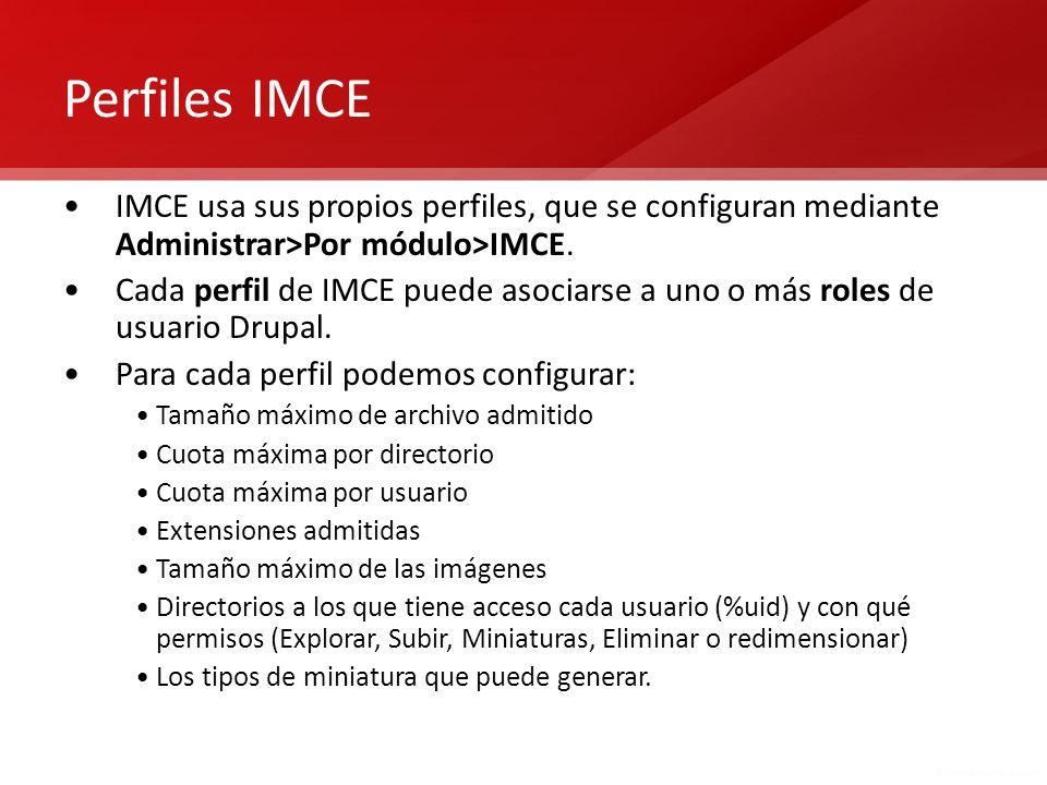Perfiles IMCE IMCE usa sus propios perfiles, que se configuran mediante Administrar>Por módulo>IMCE.