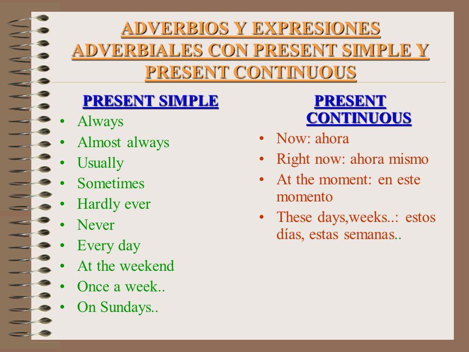 ADVERBIOS Y EXPRESIONES ADVERBIALES CON PRESENT SIMPLE Y PRESENT CONTINUOUS