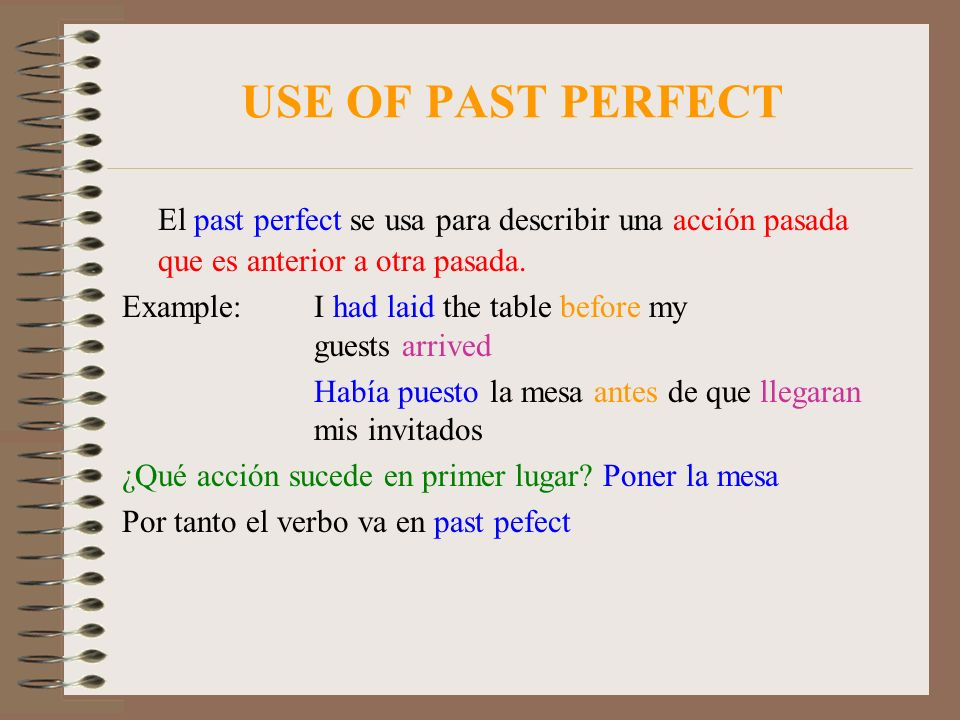 USE OF PAST PERFECT El past perfect se usa para describir una acción pasada que es anterior a otra pasada.