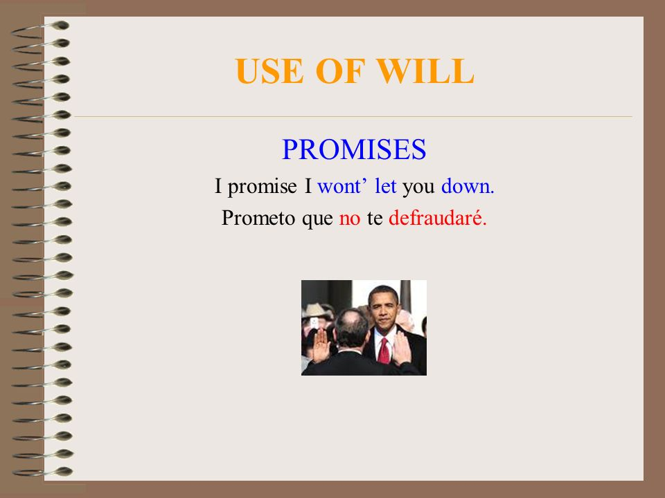USE OF WILL PROMISES I promise I wont' let you down.