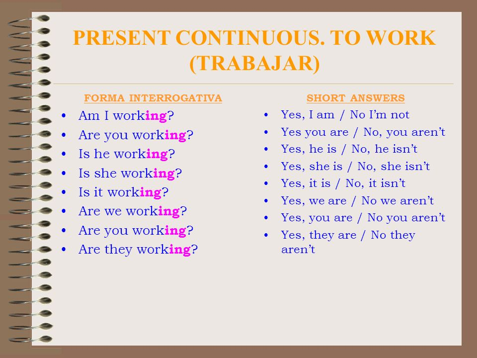 PRESENT CONTINUOUS. TO WORK (TRABAJAR)