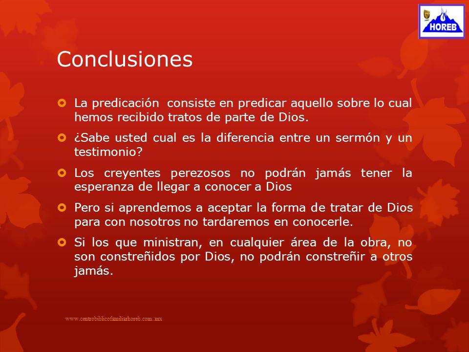 Conclusiones La predicación consiste en predicar aquello sobre lo cual hemos recibido tratos de parte de Dios.