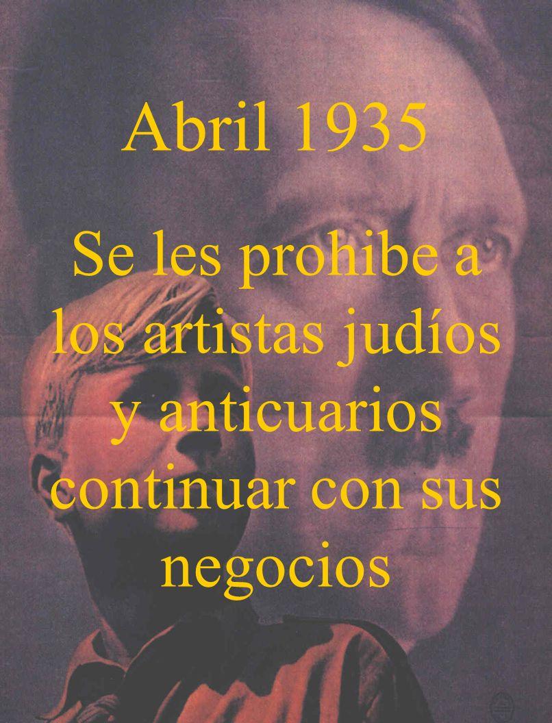 Abril 1935 Se les prohibe a los artistas judíos y anticuarios continuar con sus negocios