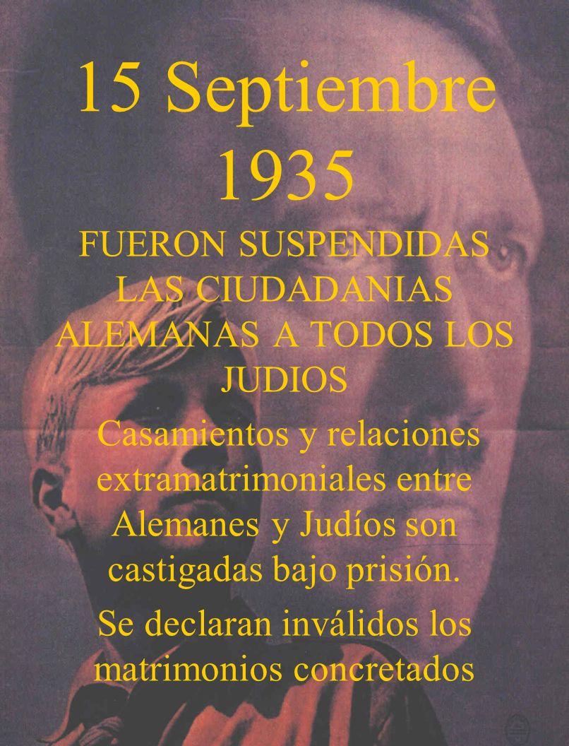 15 Septiembre 1935FUERON SUSPENDIDAS LAS CIUDADANIAS ALEMANAS A TODOS LOS JUDIOS.