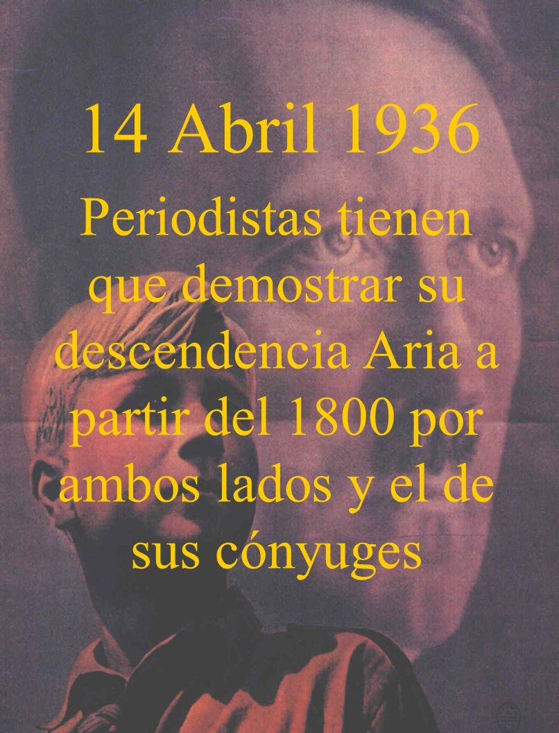 14 Abril 1936Periodistas tienen que demostrar su descendencia Aria a partir del 1800 por ambos lados y el de sus cónyuges.