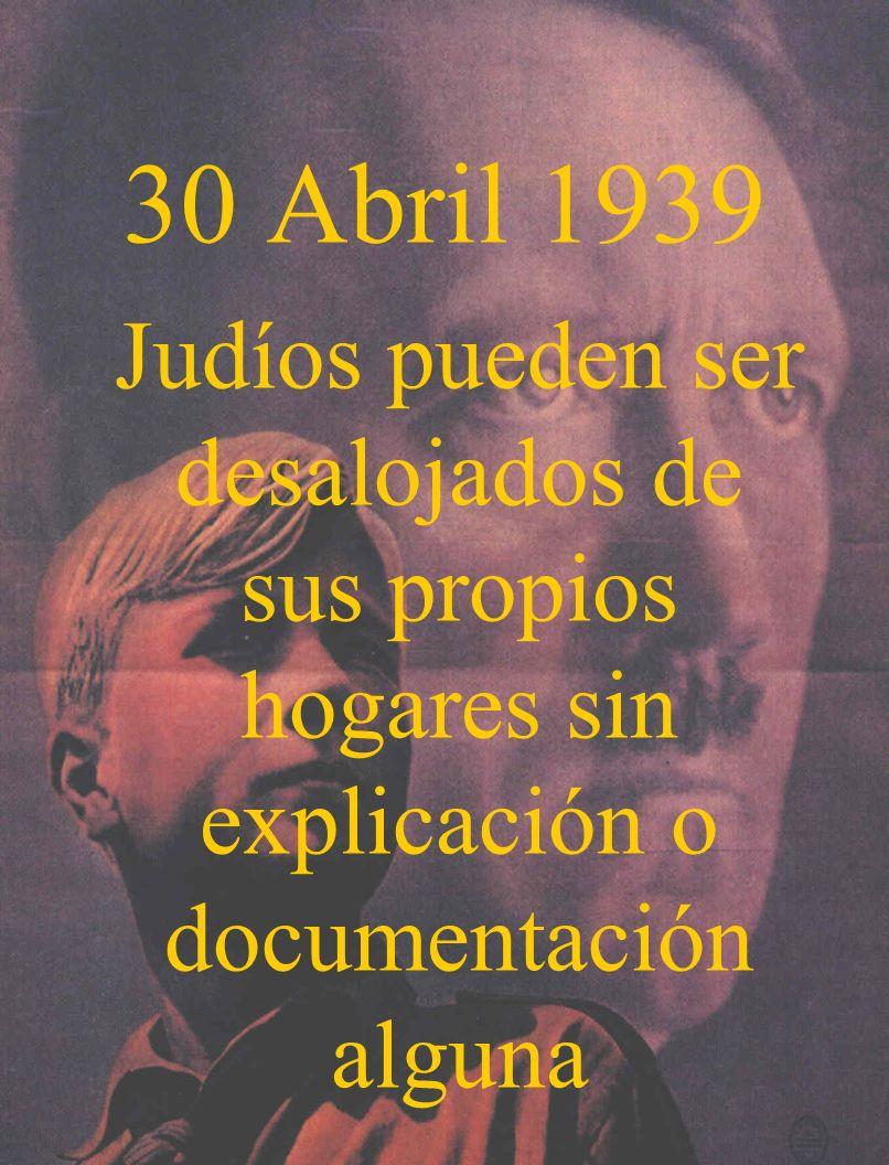 30 Abril 1939Judíos pueden ser desalojados de sus propios hogares sin explicación o documentación alguna.
