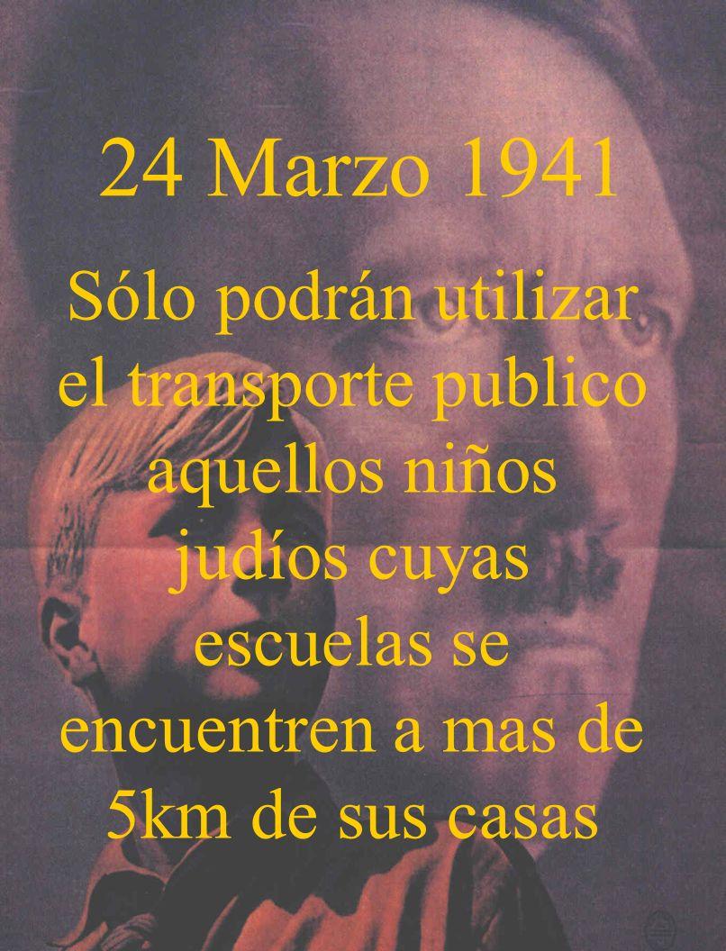 24 Marzo 1941Sólo podrán utilizar el transporte publico aquellos niños judíos cuyas escuelas se encuentren a mas de 5km de sus casas.