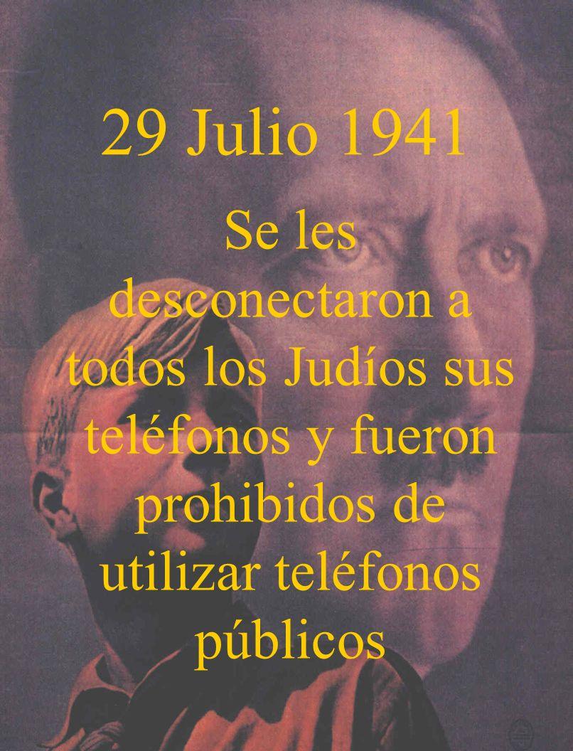 29 Julio 1941Se les desconectaron a todos los Judíos sus teléfonos y fueron prohibidos de utilizar teléfonos públicos.