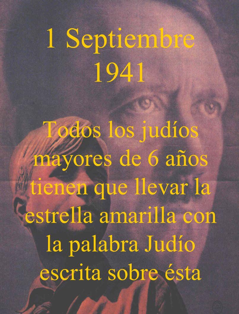 1 Septiembre 1941Todos los judíos mayores de 6 años tienen que llevar la estrella amarilla con la palabra Judío escrita sobre ésta.
