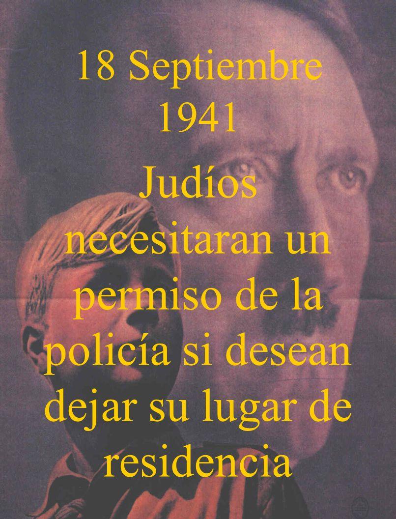 18 Septiembre 1941Judíos necesitaran un permiso de la policía si desean dejar su lugar de residencia.